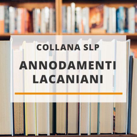 """Collana SLP """"Annodamenti Lacaniani"""""""