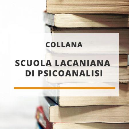 """Collana """"Scuola Lacaniana di Psicoanalisi"""""""
